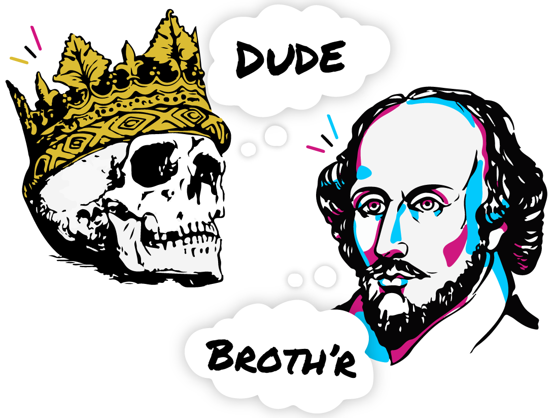 A skull with a crown saying Dude and Shakespeare saying Broth'r